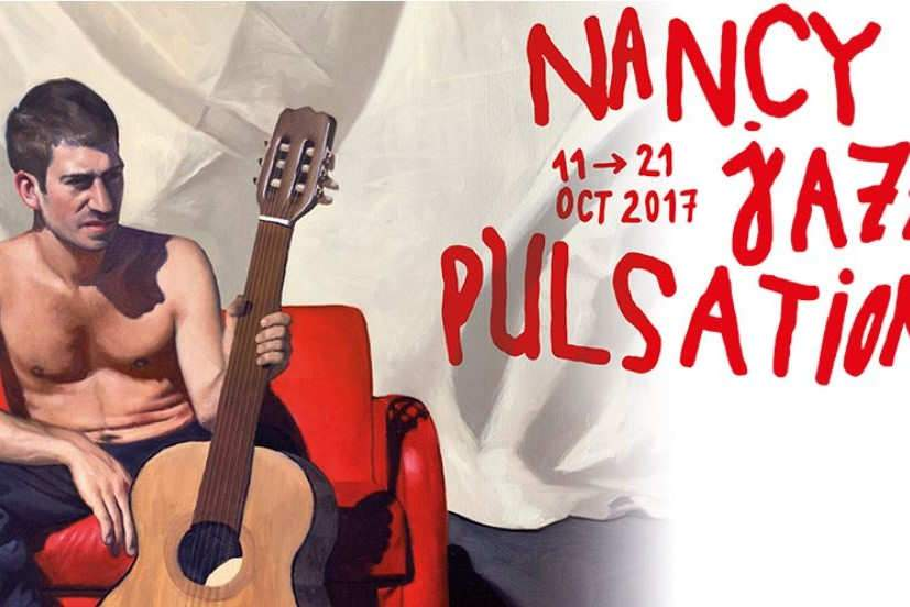 Nancy Jazz Pulsations: du 11 au 21 octobre 2017