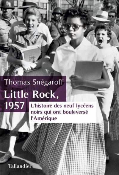 Little Rock 1957, un livre de Thomas Snégaroff