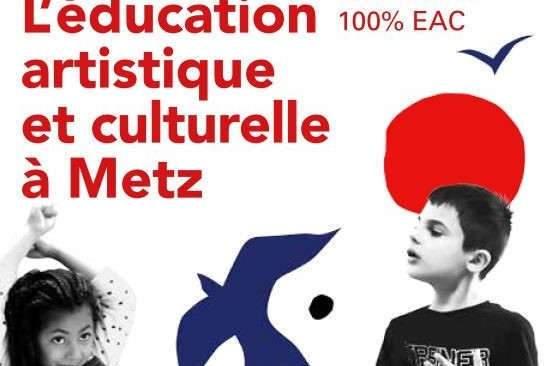 Metz, ville laboratoire 100% Éducation Artistique et Culturelle