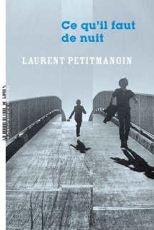 """""""Ce qu'il faut de nuit"""" de Laurent PETITMANGIN (roman, La Manufacture de Livres)"""