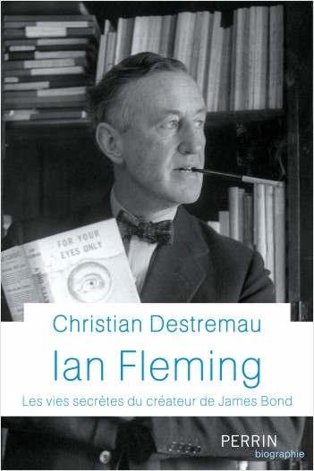Ian Fleming, biographie par Christian Destremau (Perrin)